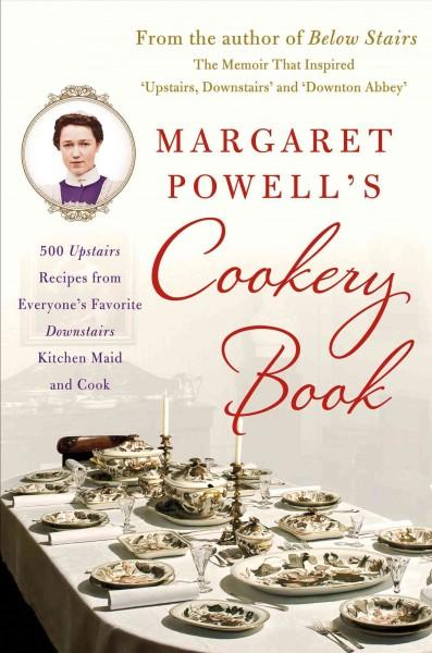 Margaret Powell's Cookery Book: 500 Upstairs Recipes from Everyone's Favorite Downstairs Kitchen Maid and Cook (Hardcover)