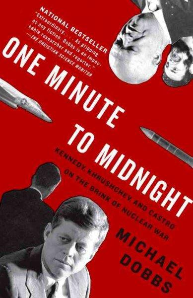 One Minute to Midnight: Kennedy, Khrushchev, and Castro on the Brink of Nuclear War (Paperback)
