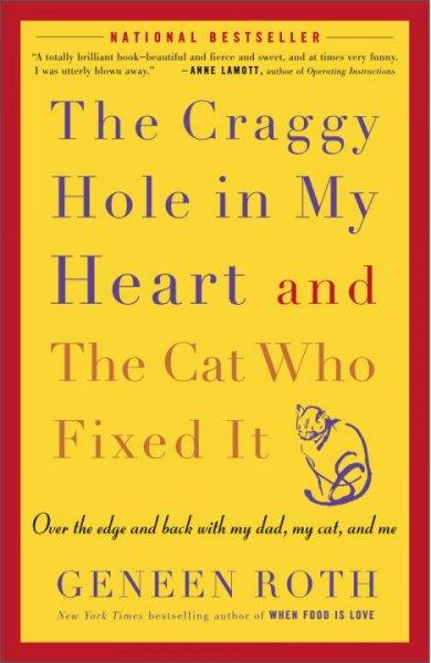The Craggy Hole In My Heart And The Cat Who Fixed It: Over The Edge And Back With My Dad, My Cat, And Me (Paperback)