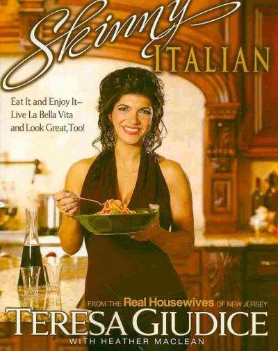 Skinny Italian: Eat It and Enjoy It: Live La Bella Vita and Look Great, Too! (Paperback)
