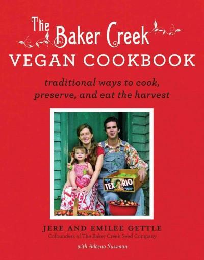The Baker Creek Vegan Cookbook: Traditional Ways to Cook, Preserve, and Eat the Harvest (Paperback)