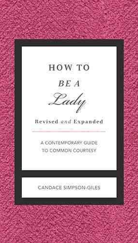 How to Be a Lady: A Contemporary Guide to Common Courtesy (Hardcover)