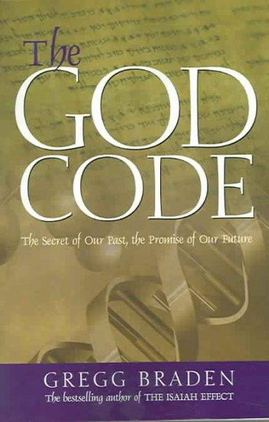 The God Code: The Secret of Our Past, the Promise of Our Future (Paperback)