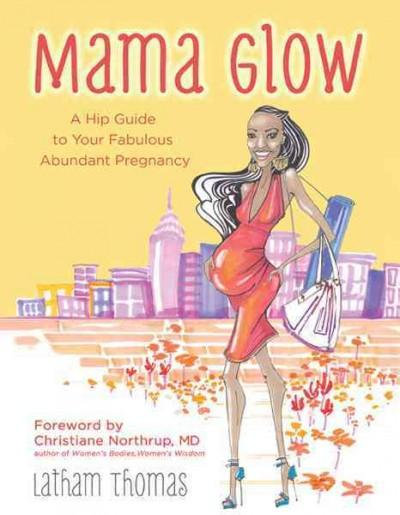 Mama Glow: A Hip Guide to Your Fabulous Abundant Pregnancy (Paperback)