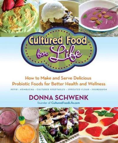 Cultured Food for Life: How to Make and Serve Delicious Probiotic Foods for Better Health and Wellness (Paperback)