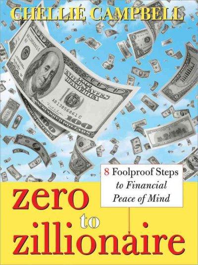 Zero to Zillionaire: 8 Foolproof Steps To Financial Peace of Mind (Paperback)