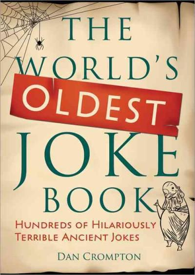 The World's Oldest Joke Book: Hundreds of Hilariously Terrible Ancient Jokes (Paperback)