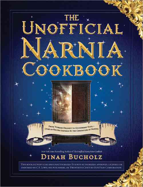 The Unofficial Narnia Cookbook: From Turkish Delight to Gooseberry Fool - Over 150 Recipes Inspired by the Chroni... (Hardcover)