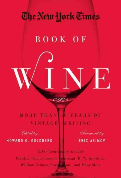The New York Times Book of Wine: More Than 30 Years of Vintage Writing (Hardcover)