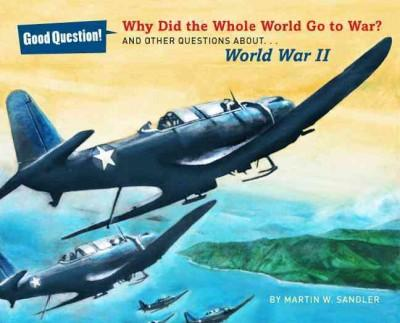 Why Did the Whole World Go to War?: And Other Questions About World War II (Hardcover)