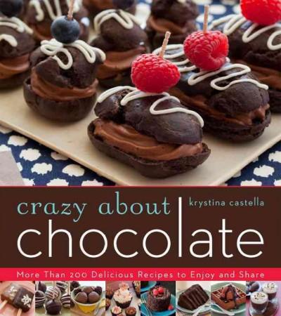 Crazy About Chocolate: More Than 200 Delicious Recipes to Enjoy and Share (Paperback)