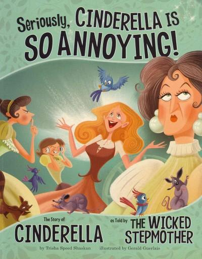 Seriously, Cinderella Is So Annoying!: The Story of Cinderella As Told by The Wicked Stepmother (Paperback)