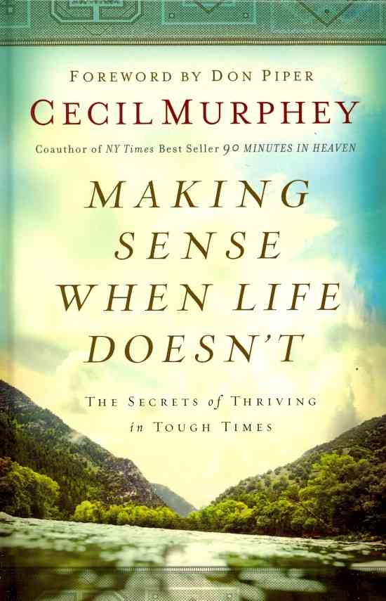 Making Sense When Life Doesn't: The Secrets of Thriving in Tough Times (Hardcover)