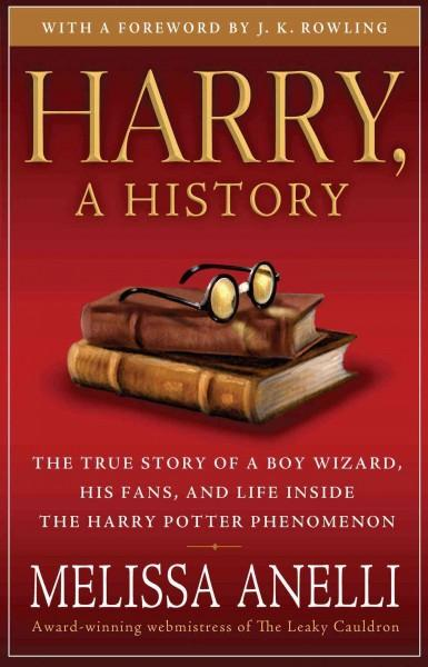 Harry, A History: The True Story of a Boy Wizard, His Fans, and Life Inside the Harry Potter Phenomenon (Paperback)