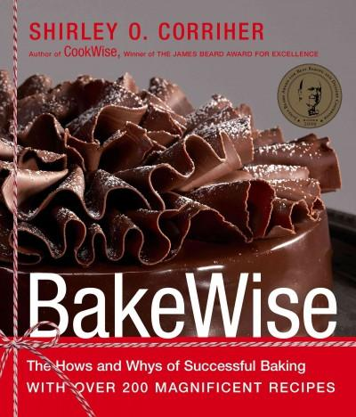BakeWise: The Hows and Whys of Successful Baking With over 200 Magnificent Recipes (Hardcover)