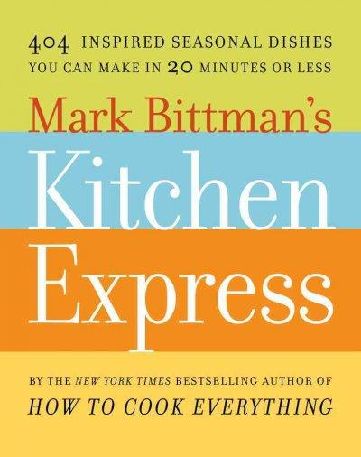Mark Bittman's Kitchen Express: 404 Inspired Seasonal Dishes You Can Make in 20 Minutes or Less (Hardcover)