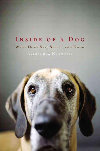 Inside of a Dog: What Dogs See, Smell, and Know (Hardcover)