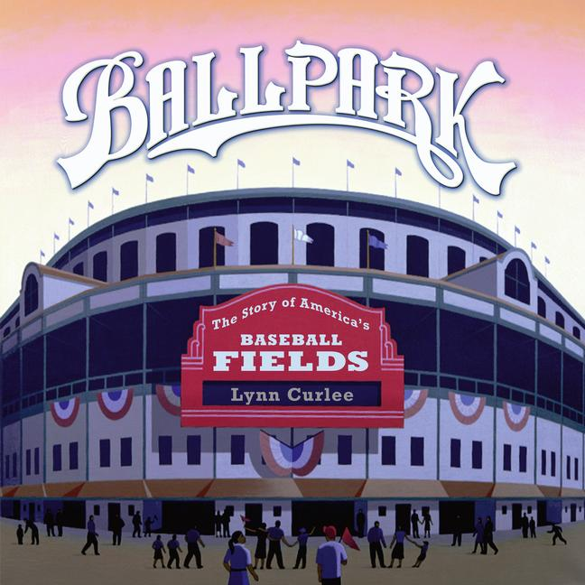 Ballpark: The Story of America's Baseball Fields (Paperback)