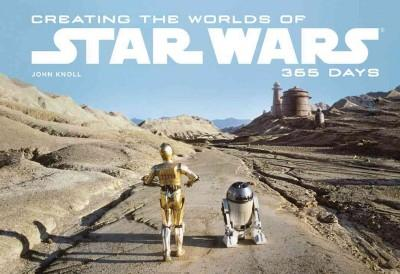 Creating the Worlds of Star Wars: 365 Days (Hardcover)