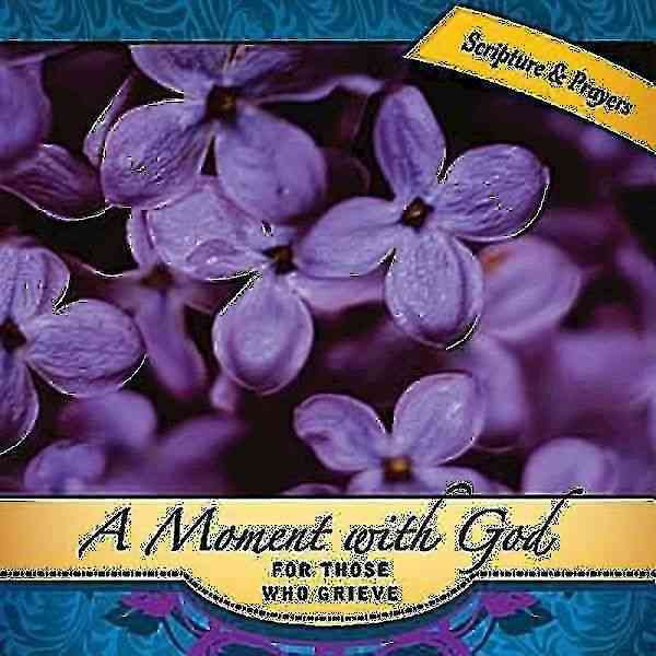 A Moment with God for Those Who Grieve: Prayers for Those Who Grieve (Hardcover)