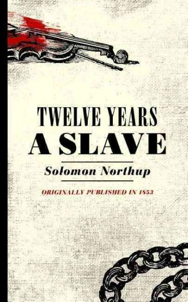 Twelve Years a Slave: Narrative of Solomon Northup, a Citizen of New-York, Kidnapped in Washington City in 1841 a... (Paperback)