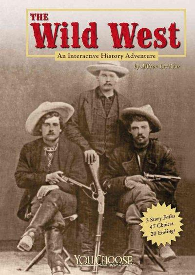 The Wild West: An Interactive History Adventure (Hardcover)