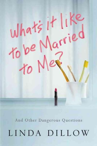 What's It Like to Be Married to Me?: And Other Dangerous Questions (Paperback)