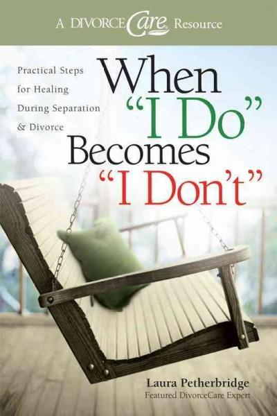 "When ""I Do"" Becomes ""I Don't"": Practical Steps for Healing During Separation & Divorce (Paperback)"