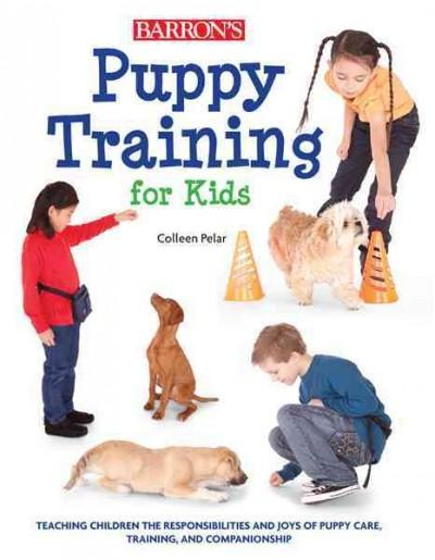 Puppy Training for Kids: Teaching Children the Responsibilities and Joys of Puppy Care, Training, and Companionship (Paperback)