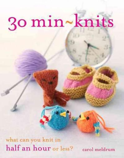 30 Min-Knits: What Can You Do in Half an Hour or Less? (Paperback)