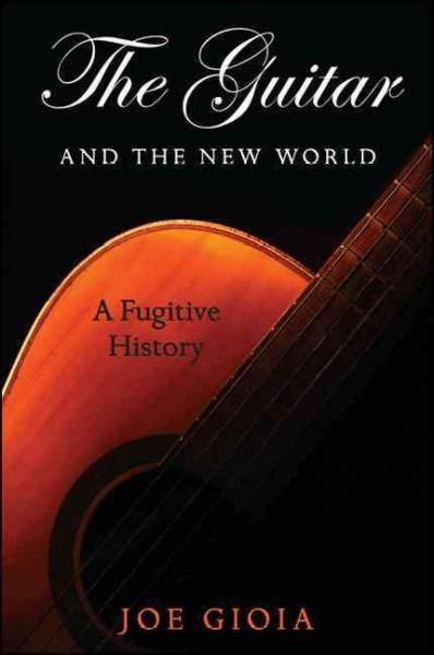 The Guitar and the New World: A Fugitive History (Hardcover)