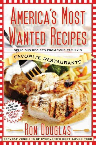 America's Most Wanted Recipes: Delicious Recipes from Your Family's Favorite Restaurants (Paperback)