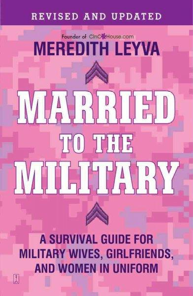 Married to the Military: A Survival Guide for Military Wives, Girlfriends, and Women in Uniform (Paperback)