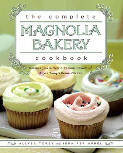 The Complete Magnolia Bakery Cookbook: Recipes From the World-Famous Bakery and Allysa Torey's Home Kitchen (Paperback)