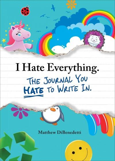 I Hate Everything: The Journal You Hate to Write in (Paperback)