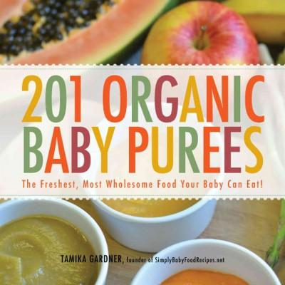 201 Organic Baby Purees: The Freshest, Most Wholesome Food Your Baby Can Eat! (Paperback)