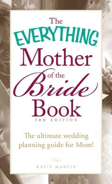 The Everything Mother of the Bride Book: The Ultimate Wedding Planning Guide for Mom! (Paperback)