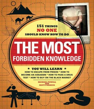 The Most Forbidden Knowledge: 151 Things No One Should Know How to Do (Paperback)