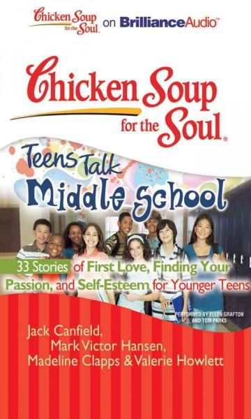 Chicken Soup for the Soul Teens Talk Middle School: 33 Stories of First Love, Finding Your Passion, and Self-estee... (CD-Audio)