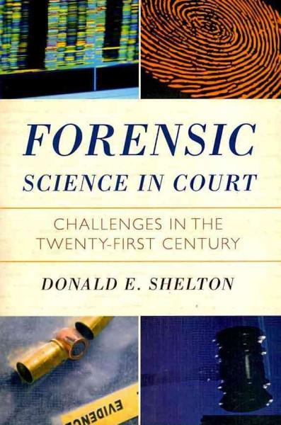Forensic Science in Court: Challenges in the Twenty-First Century (Paperback)
