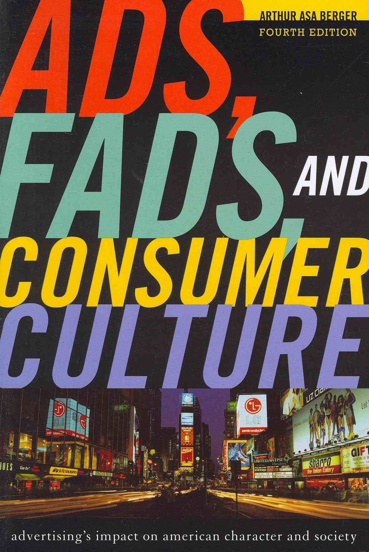Ads, Fads, and Consumer Culture: Advertising's Impact on American Character and Society (Paperback)