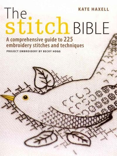 The Stitch Bible: A Comprehensive Guide to 225 Embroidery Stitches and Techniques (Paperback)