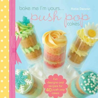 Bake Me I'm Yours...push Pop Cakes (Hardcover)