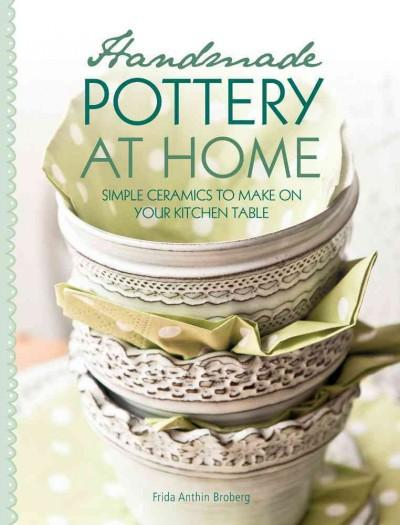 Handmade Pottery At Home: Simple Ceramics to Make on Your Kitchen Table (Paperback)
