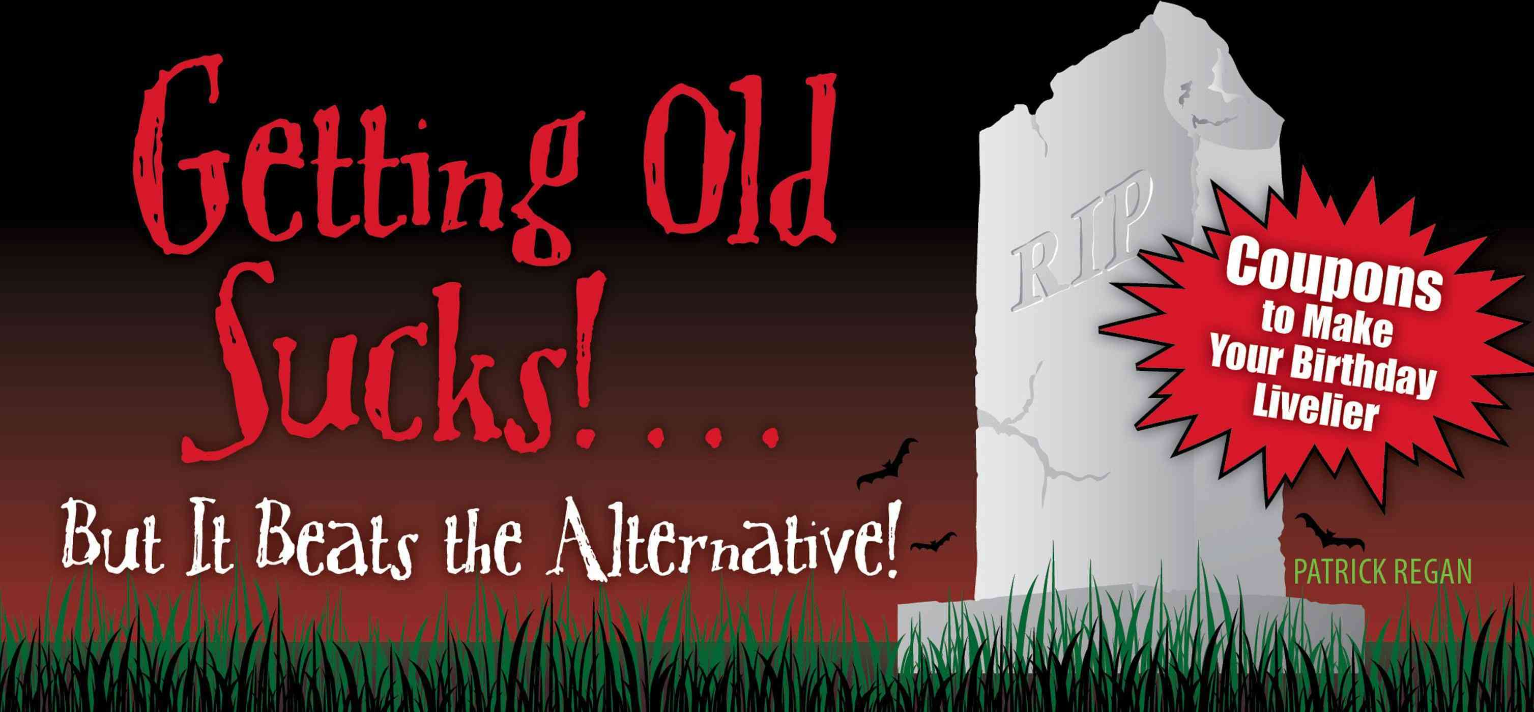 Getting Old Sucks!... But It Beats the Alternative!: Coupons to Make Your Birthday Livelier (Paperback)