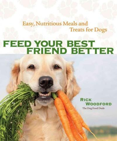 Feed Your Best Friend Better: Easy, Nutritious Meals and Treats for Dogs (Paperback)