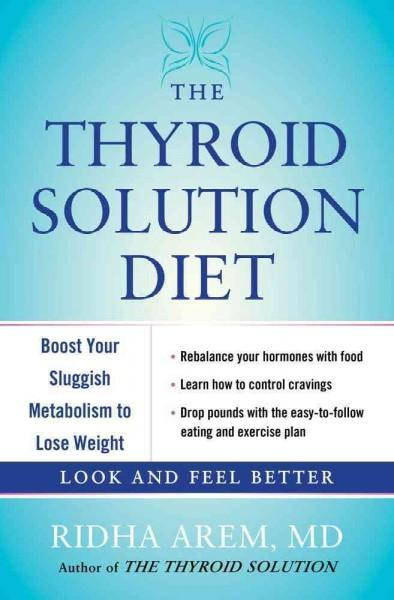 The Thyroid Solution Diet: Boost Your Sluggish Metabolism to Lose Weight (Hardcover)