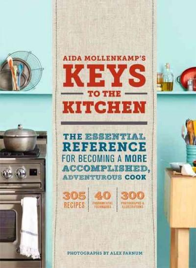Aida Mollenkamp's Keys to the Kitchen: The Essential Reference for Becoming a More Accomplished, Adventurous Cook (Hardcover)