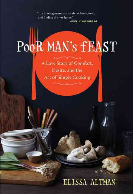 Poor Man's Feast: A Love Story of Comfort, Desire, and the Art of Simple Cooking (Hardcover)