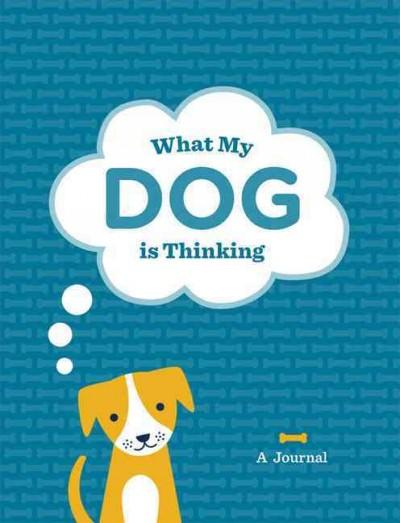What My Dog Is Thinking: A Journal (Notebook / blank book)